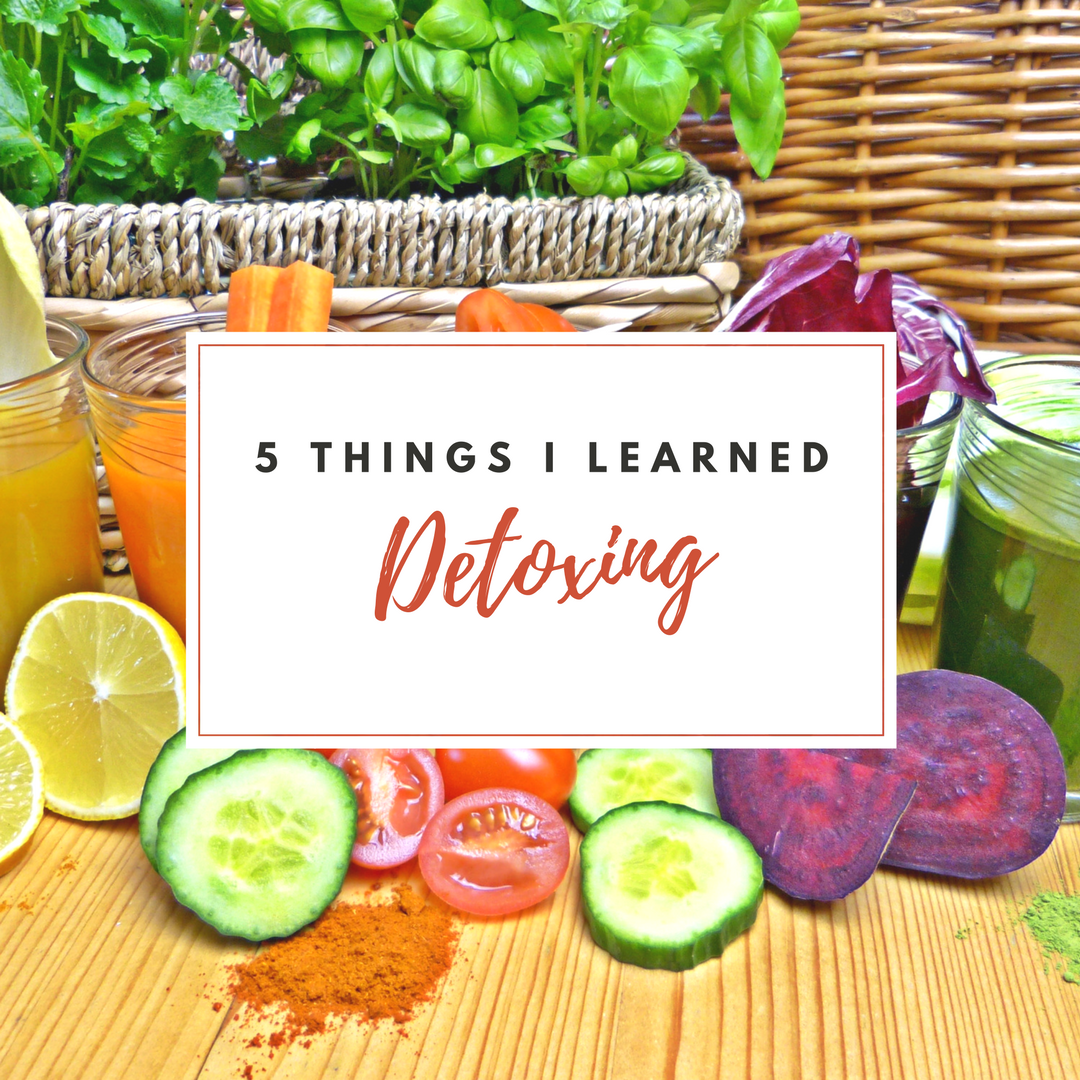 5 Things I Learned by Detoxing